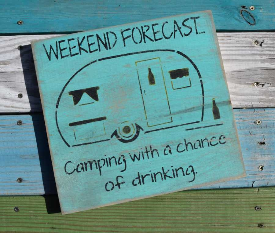Weekend Forecast CAMPING with a chance of drinking sign wood