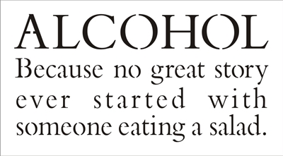 "ALCOHOL / WINE Because no great story ever started with... salad. 10 x 5.5"" stencil"