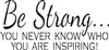 "Be strong... you never know who you are inspiring! 12 x 6"" Stencil"
