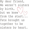 "My dear friend, We weren't sister by birth... 11.5 x 11.5"" stencil"