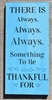 "There Is Always, Always, Always Something To Be Thankful For 11.5 x 24"" stencil"