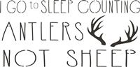 I Go to Sleep Counting Antlers... with  antler graphic -Two size choices stencil