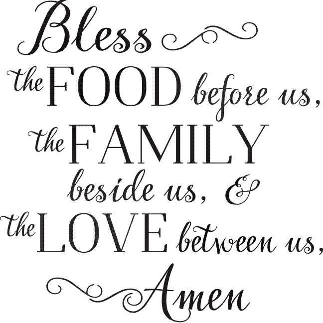 Bless the FOOD before us, the FAMILY beside us, & the LOVE ...