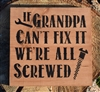 "If Grandpa (Dad, Mom, Papa)  can't fix it we're screwed 11.5 x 11.5"" stencil"