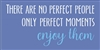 "There are no perfect people, only perfect moments, enjoy them 12 x 6"" stencil"