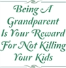 "Being A Grandparent Is Your Reward For Not Killing Your Kid 12 x 12"" stencil"