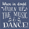When in doubt Turn Up The Music and Dance Stencil Stencils DIY