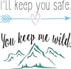 "I'll keep you safe. You keep me wild. 11.5 x 11.5"" stencil"