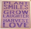 "PLANT SMILES GROW LAUGHTER HARVEST LOVE 11.5 x 11.5"" stencil"