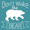 "Don't Wake the Bear with bear graphic 11.5 x 11.5"" stencil"