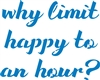 "Why limit happy to an hour? 11.5 x 9.5"" stencil"