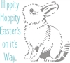 "Hippity Hoppity Easter's on it's Way. With bunny graphic 11.5 x 11.5"" stencil"