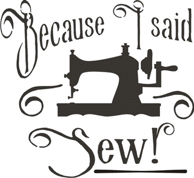"Because I said Sew! 11.5 x 11.5"" stencil"