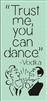 "Trust me, you can dance. -Vodka 5.5 x 12"" vertical stencil"