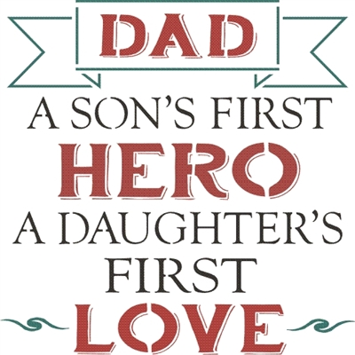 "Dad A Son's First Hero... First Love 11.5 x 11.5"" stencil"