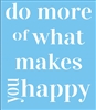 "do more of what makes you happy 11.5 x 11.5"" stencil"
