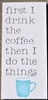 first I drink the coffee, then I do the things -Two size choices stencil