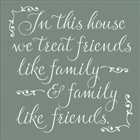 "In this house we treat friends like family & family like friends. 11.5 x 11.5"" stencil"