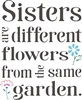 "Sisters are different flowers from the same garden. 9.5 x 11.5"" stencil"