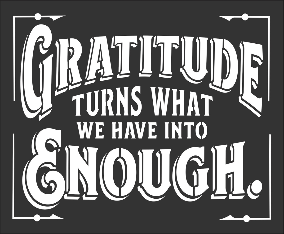 Gratitude Turns What We Have Into Enough. 11.5 x 9.5\