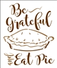 "Be Grateful and Eat Pie w/ Pie Graphic 9.5 x 11.5"" Stencil"