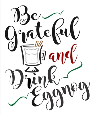 "Be Grateful and Drink Eggnog w/ Cup Graphic 9.5 x 11.5"" Stencil"