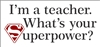 "I'm a teacher. What's your superpower? 12 x 5.5"" Stencil"