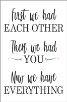 "First we had EACH OTHER Then we had YOU Now we have EVERYTHING 8 x 11"" Stencil"