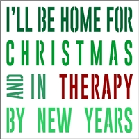 "I'LL BE HOME FOR CHRISTMAS & IN THERAPY BY NEW YEARS 11.5 x 11.5"" Stencil"