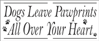 Dogs Leave Pawprints All Over Your Heart w/ Pawprints -Two Size Choices Stencil