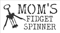"MOM'S FIDGET SPINNER w/ bottle opener graphic 10 x 5.5"" Stencil"