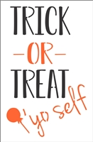 "TRICK OR TREAT 'yo self 7.5 x 11.5"" Stencil"