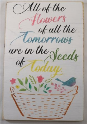 "All of the Flowers of all the Tomorrows are in the Seeds of Today. 7.5 x 12"" Stencil"