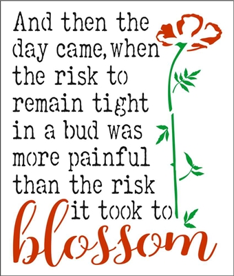 And then the day came, when the risk... blossom Stencil -Two Size Choices