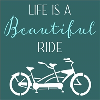 "LIFE IS A Beautiful RIDE w/ Tandem Bike Graphic 11.5 x 11.5"" Stencil"