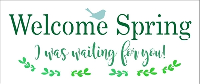 "Welcome Spring I was waiting for you! 12 x 5"" Stencil"