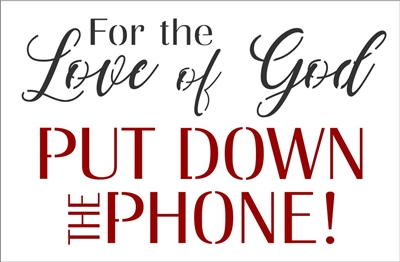 "For the Love of God PUT DOWN THE PHONE! 11.5 x 7.5"" Stencil"
