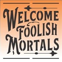 "Welcome Foolish Mortals 12 x 12"" Stencil"