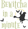 "Bewitcha In A Minute -With Witch Graphic 11.5 x 11.5"" Stencil"