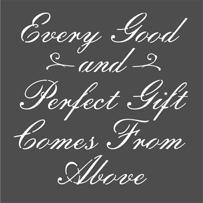 "Every Good and Perfect Gift Comes From Above  6 x 6"" Stencil"