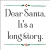 "Dear Santa, It's a long story.  6 x 6"" Stencil"