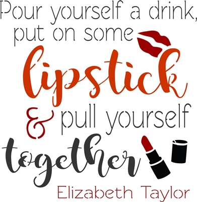Pour yourself a drink, put on some lipstick