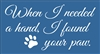 "When I needed a hand, I found your paw. 11 x 5.5"" Stencil"