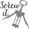 Screw It! Stencil with wine opener graphic Stencil -Two Size Choices