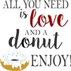 "All You Need Is Love And A Donut 11.5 x 11.5"" Stencil"