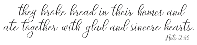 they broke bread in their homes and ate together...Acts 2:46 Cursive Lettering Stencil Three Size Choices