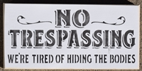 No Trespassing We're Tired Of Hiding The Bodies Stencil Two Size Choices