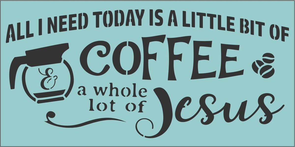 All I Need Today Is A Little Bit Of Coffee A Whole Lot Of Jesus