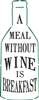 A Meal Without Wine Is Breakfast Stencil -Two Size Choices
