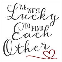 WE WERE Lucky TO FIND Each Other Stencil -Two Size Choices